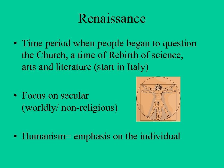 Renaissance • Time period when people began to question the Church, a time of