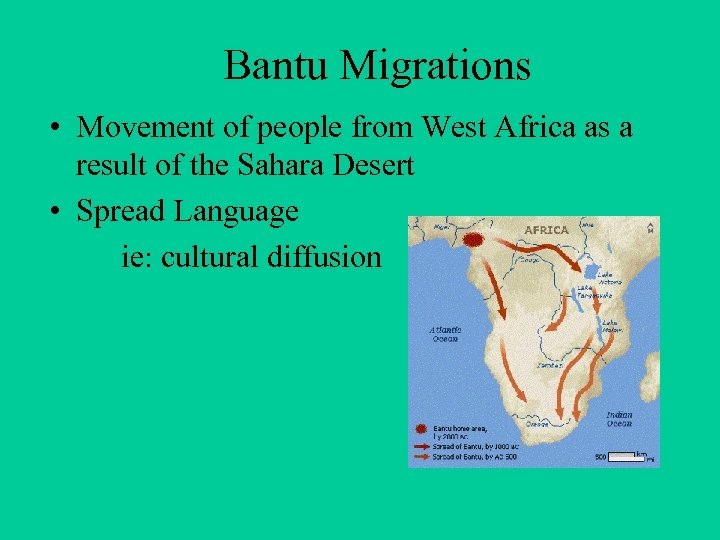 Bantu Migrations • Movement of people from West Africa as a result of the