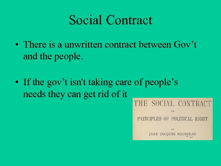 Social Contract • There is a unwritten contract between Gov't and the people. •