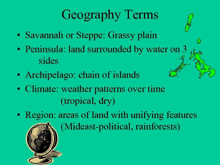 Geography Terms • Savannah or Steppe: Grassy plain • Peninsula: land surrounded by water