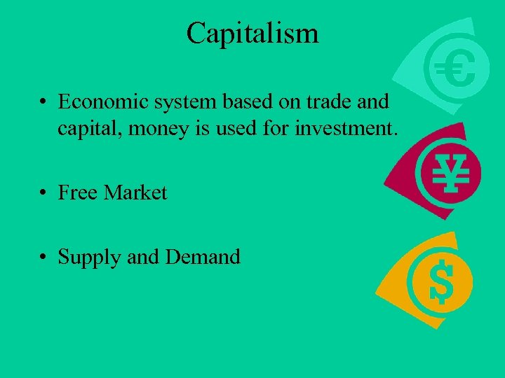 Capitalism • Economic system based on trade and capital, money is used for investment.