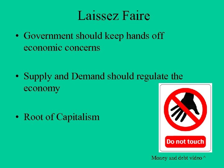 Laissez Faire • Government should keep hands off economic concerns • Supply and Demand