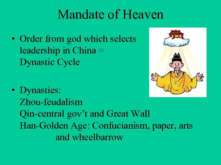 Mandate of Heaven • Order from god which selects leadership in China = Dynastic