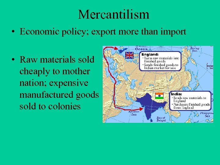 Mercantilism • Economic policy; export more than import • Raw materials sold cheaply to
