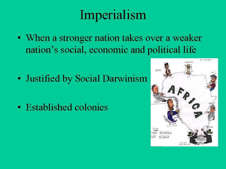 Imperialism • When a stronger nation takes over a weaker nation's social, economic and