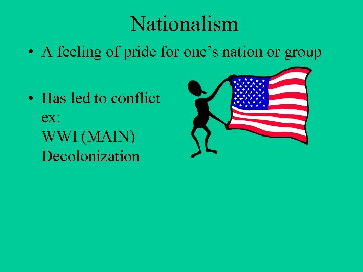 Nationalism • A feeling of pride for one's nation or group • Has led