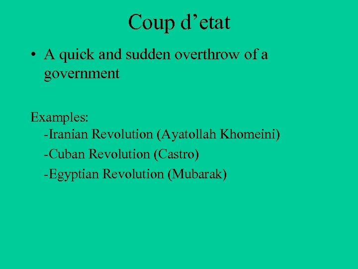 Coup d'etat • A quick and sudden overthrow of a government Examples: -Iranian Revolution