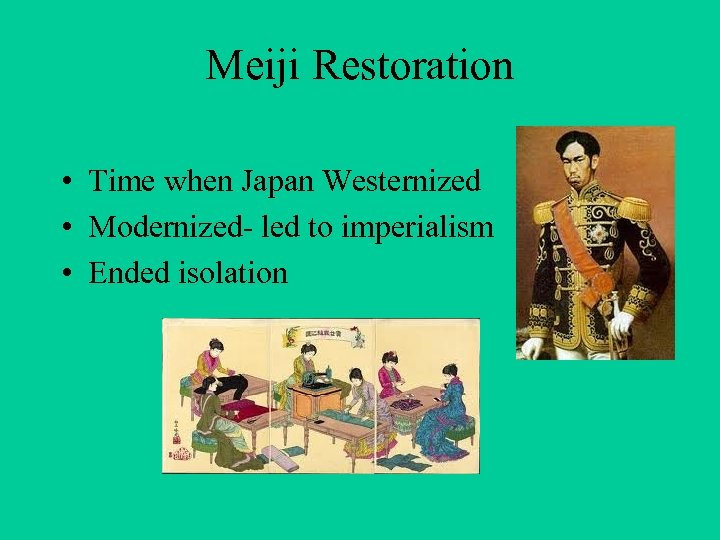 Meiji Restoration • Time when Japan Westernized • Modernized- led to imperialism • Ended