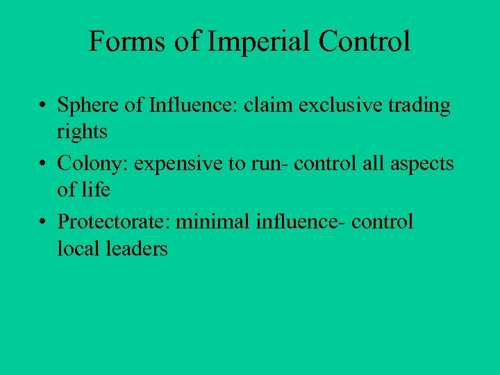 Forms of Imperial Control • Sphere of Influence: claim exclusive trading rights • Colony: