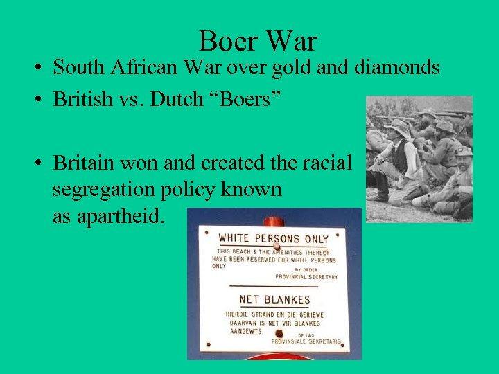 Boer War • South African War over gold and diamonds • British vs. Dutch