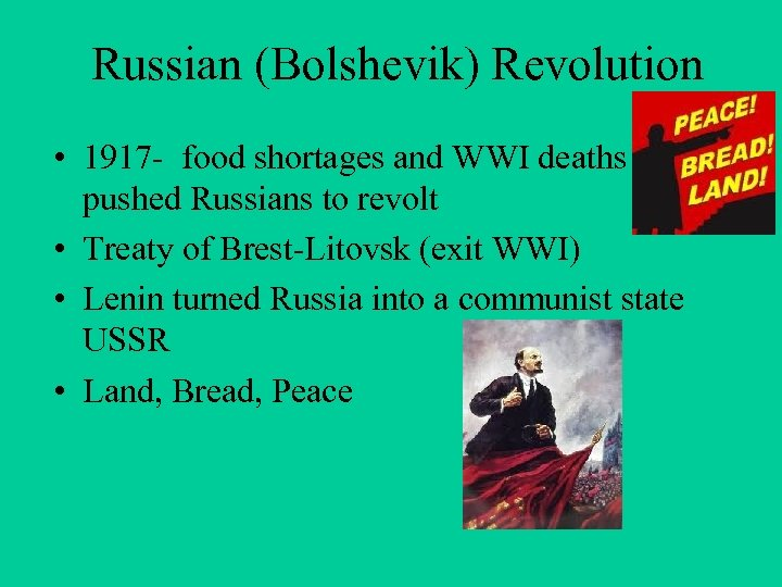 Russian (Bolshevik) Revolution • 1917 - food shortages and WWI deaths pushed Russians to