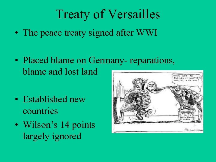 Treaty of Versailles • The peace treaty signed after WWI • Placed blame on