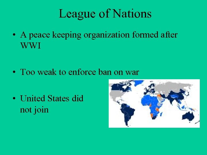 League of Nations • A peace keeping organization formed after WWI • Too weak