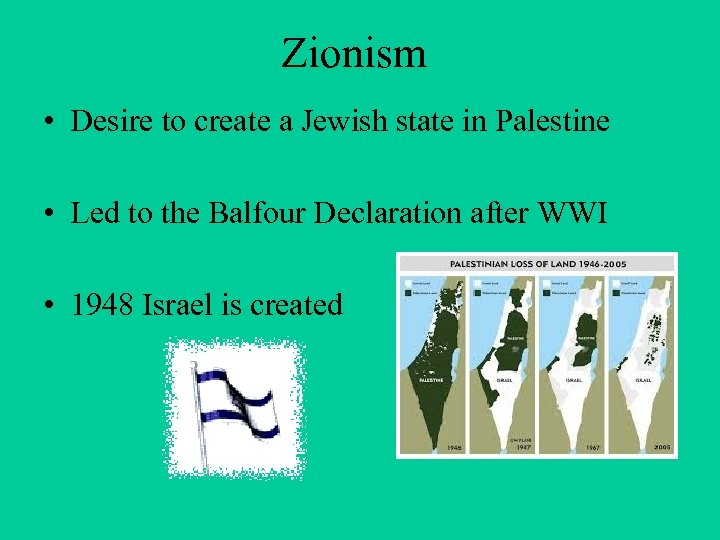 Zionism • Desire to create a Jewish state in Palestine • Led to the