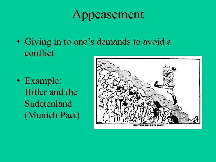 Appeasement • Giving in to one's demands to avoid a conflict • Example: Hitler
