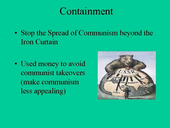 Containment • Stop the Spread of Communism beyond the Iron Curtain • Used money
