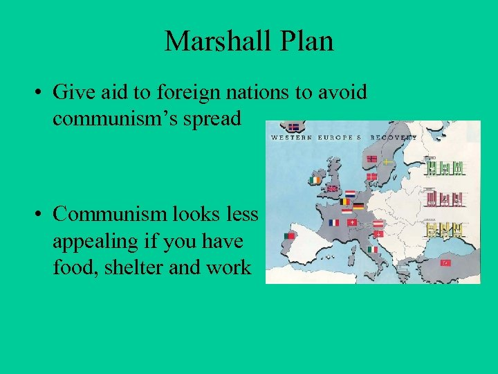 Marshall Plan • Give aid to foreign nations to avoid communism's spread • Communism