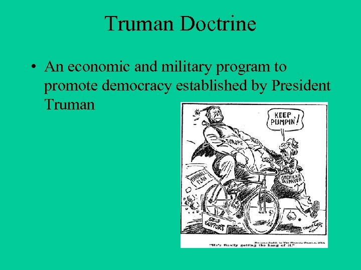 Truman Doctrine • An economic and military program to promote democracy established by President