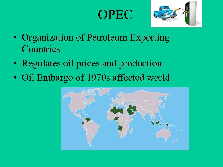 OPEC • Organization of Petroleum Exporting Countries • Regulates oil prices and production •