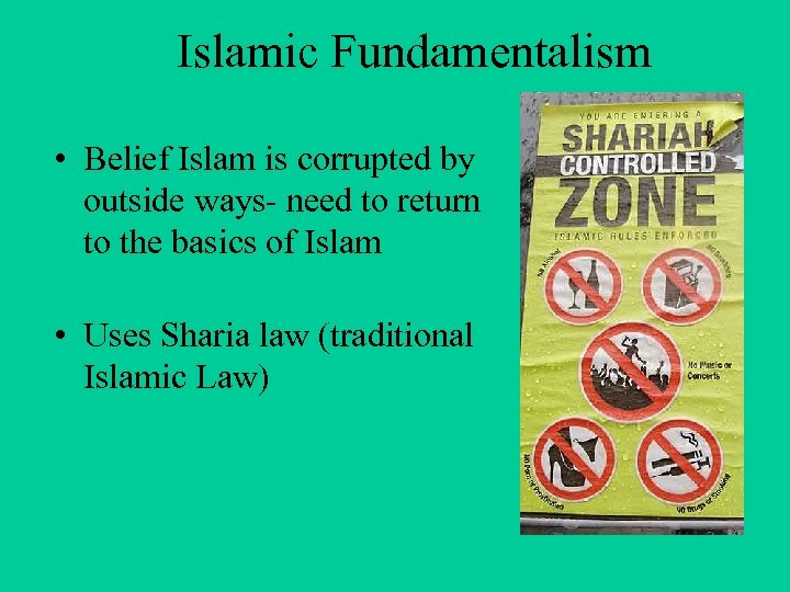 Islamic Fundamentalism • Belief Islam is corrupted by outside ways- need to return to