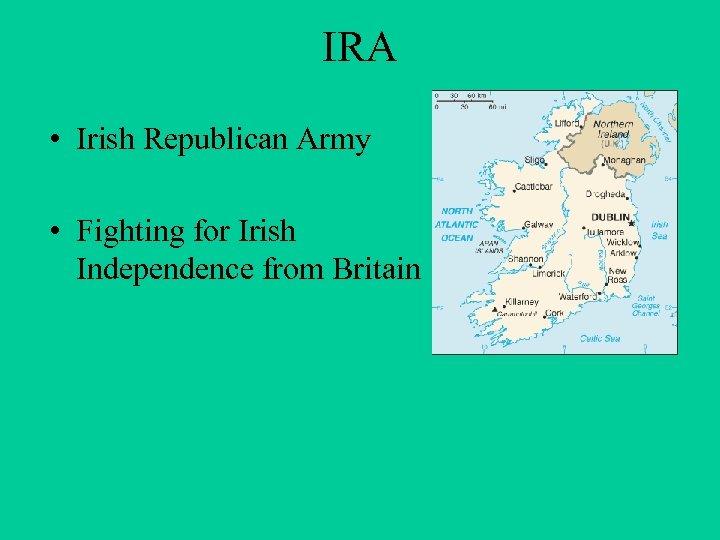 IRA • Irish Republican Army • Fighting for Irish Independence from Britain