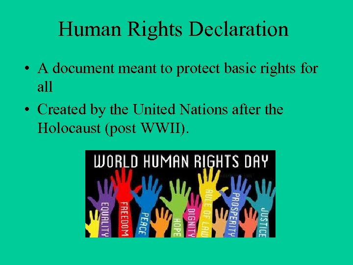 Human Rights Declaration • A document meant to protect basic rights for all •