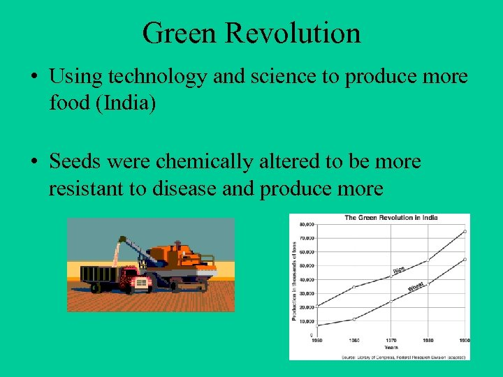 Green Revolution • Using technology and science to produce more food (India) • Seeds