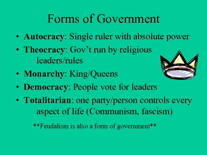 Forms of Government • Autocracy: Single ruler with absolute power • Theocracy: Gov't run