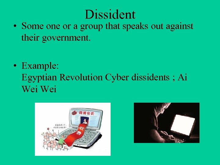 Dissident • Some one or a group that speaks out against their government. •