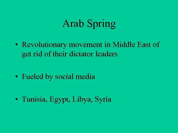 Arab Spring • Revolutionary movement in Middle East of get rid of their dictator