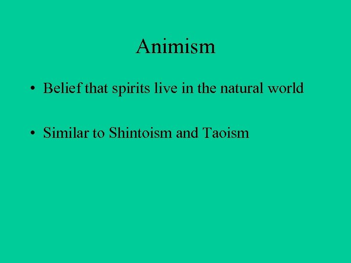 Animism • Belief that spirits live in the natural world • Similar to Shintoism