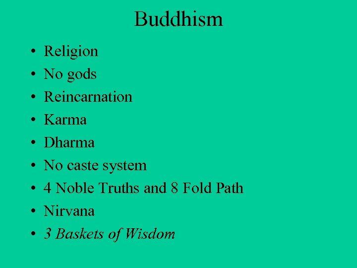 Buddhism • • • Religion No gods Reincarnation Karma Dharma No caste system 4