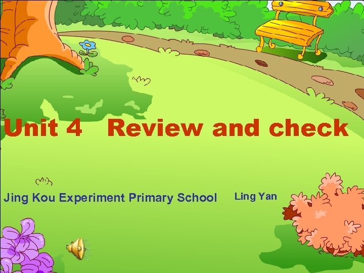 Unit 4 Review and check Jing Kou Experiment Primary School Ling Yan