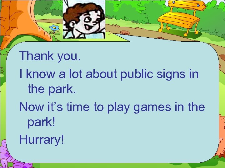 Thank you. I know a lot about public signs in the park. Now it's