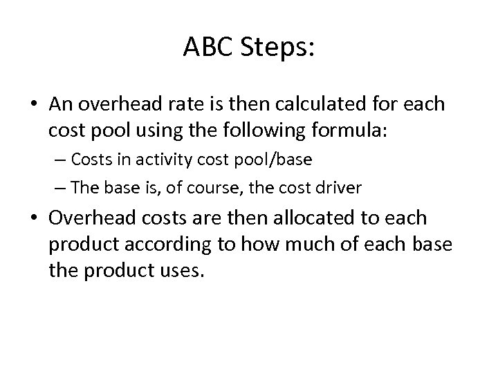 ABC Steps: • An overhead rate is then calculated for each cost pool using