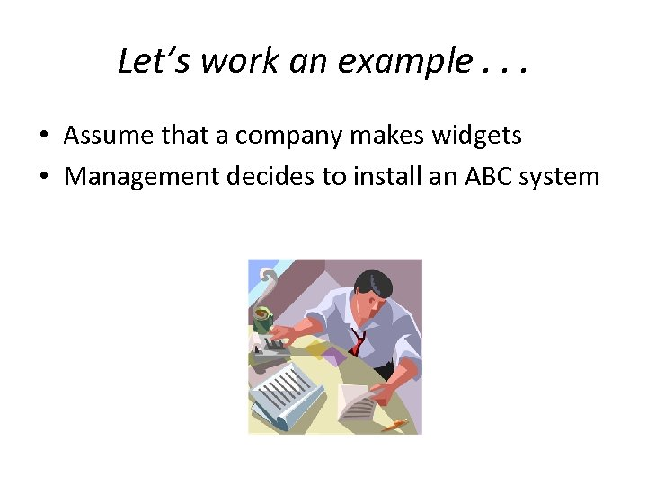 Let's work an example. . . • Assume that a company makes widgets •
