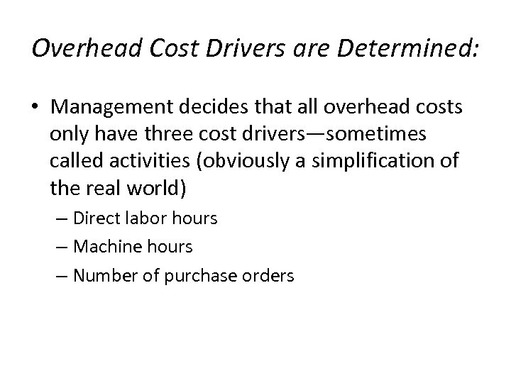 Overhead Cost Drivers are Determined: • Management decides that all overhead costs only have