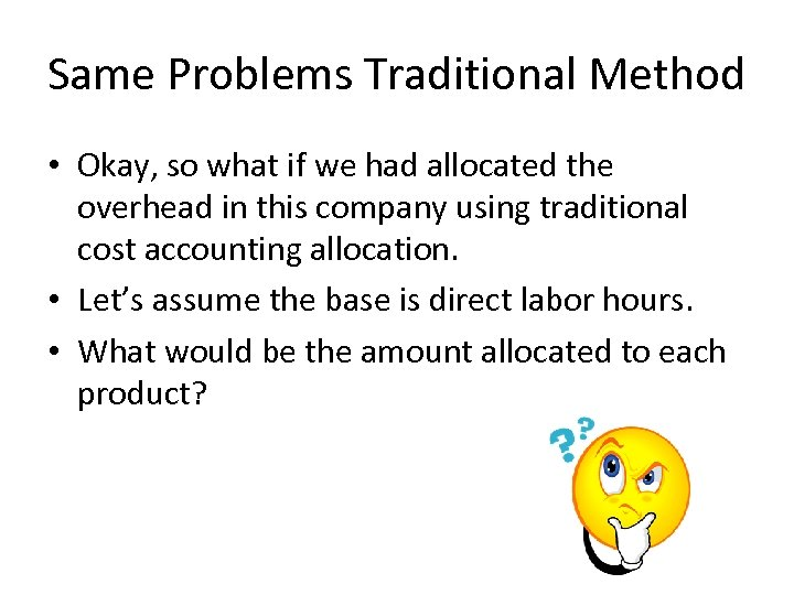Same Problems Traditional Method • Okay, so what if we had allocated the overhead