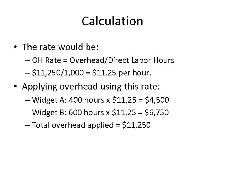 Calculation • The rate would be: – OH Rate = Overhead/Direct Labor Hours –