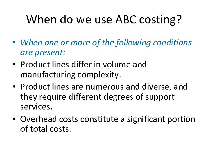 When do we use ABC costing? • When one or more of the following