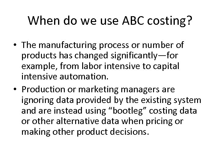 When do we use ABC costing? • The manufacturing process or number of products
