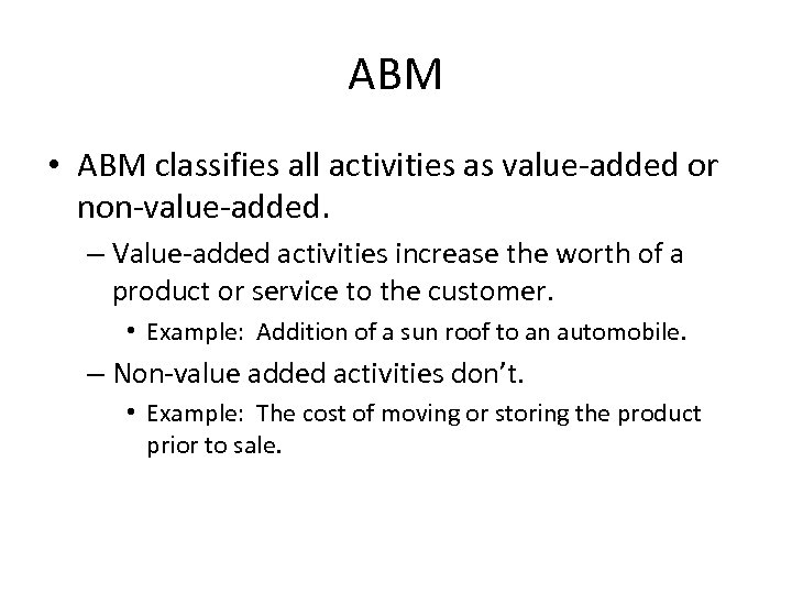 ABM • ABM classifies all activities as value-added or non-value-added. – Value-added activities increase