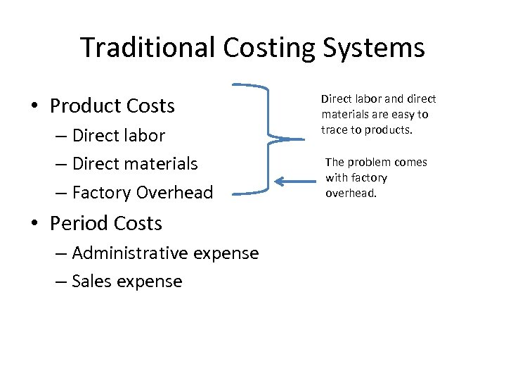 Traditional Costing Systems • Product Costs – Direct labor – Direct materials – Factory