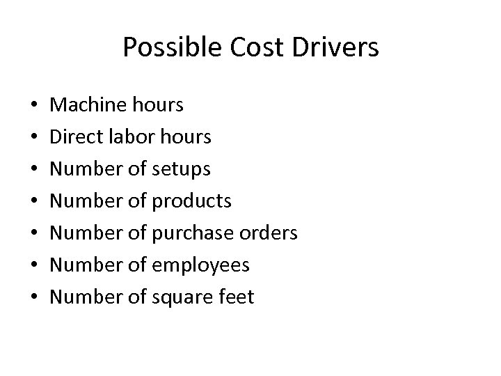 Possible Cost Drivers • • Machine hours Direct labor hours Number of setups Number