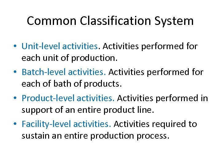 Common Classification System • Unit-level activities. Activities performed for each unit of production. •