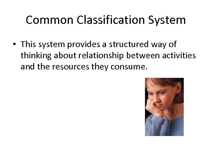 Common Classification System • This system provides a structured way of thinking about relationship