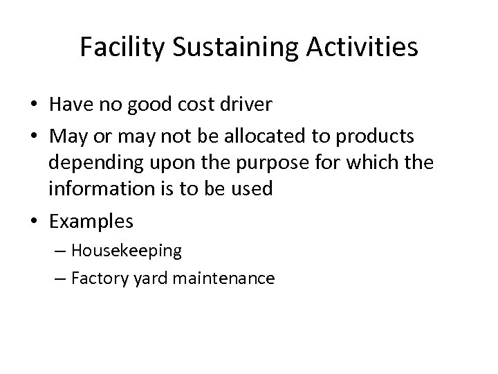Facility Sustaining Activities • Have no good cost driver • May or may not