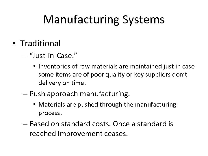 "Manufacturing Systems • Traditional – ""Just-in-Case. "" • Inventories of raw materials are maintained"