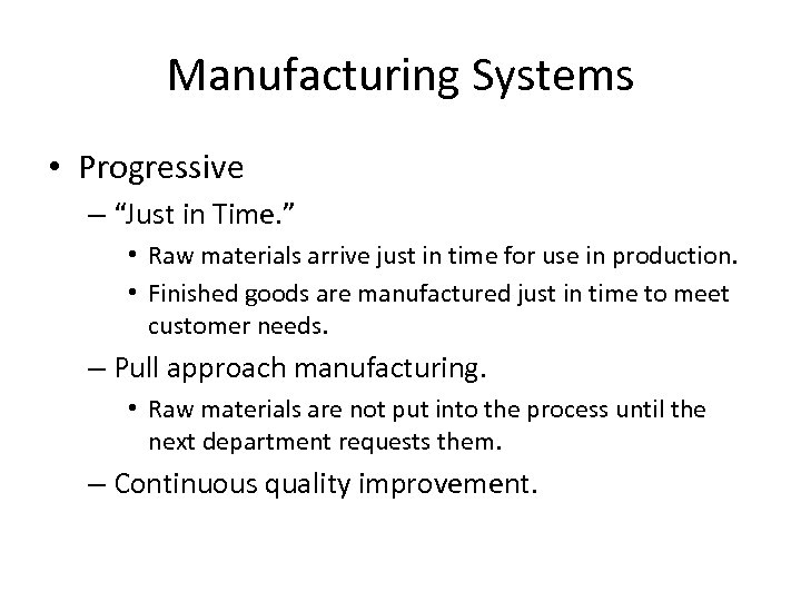 "Manufacturing Systems • Progressive – ""Just in Time. "" • Raw materials arrive just"
