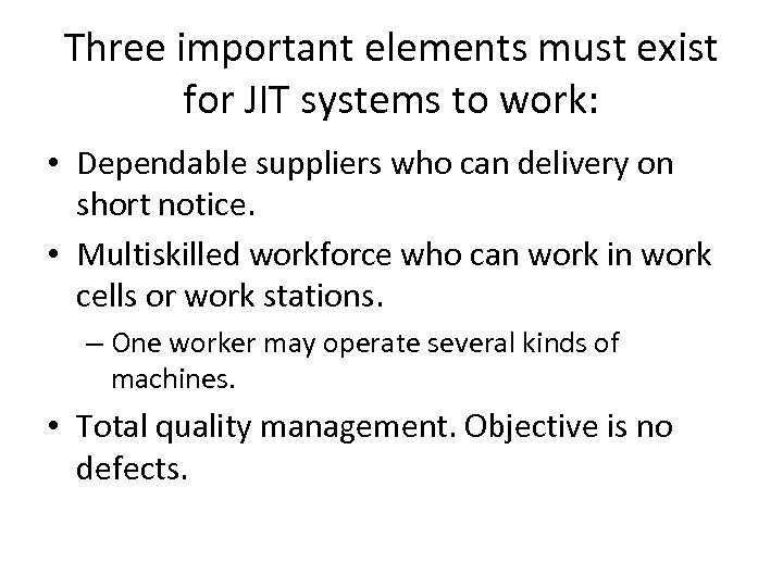 Three important elements must exist for JIT systems to work: • Dependable suppliers who